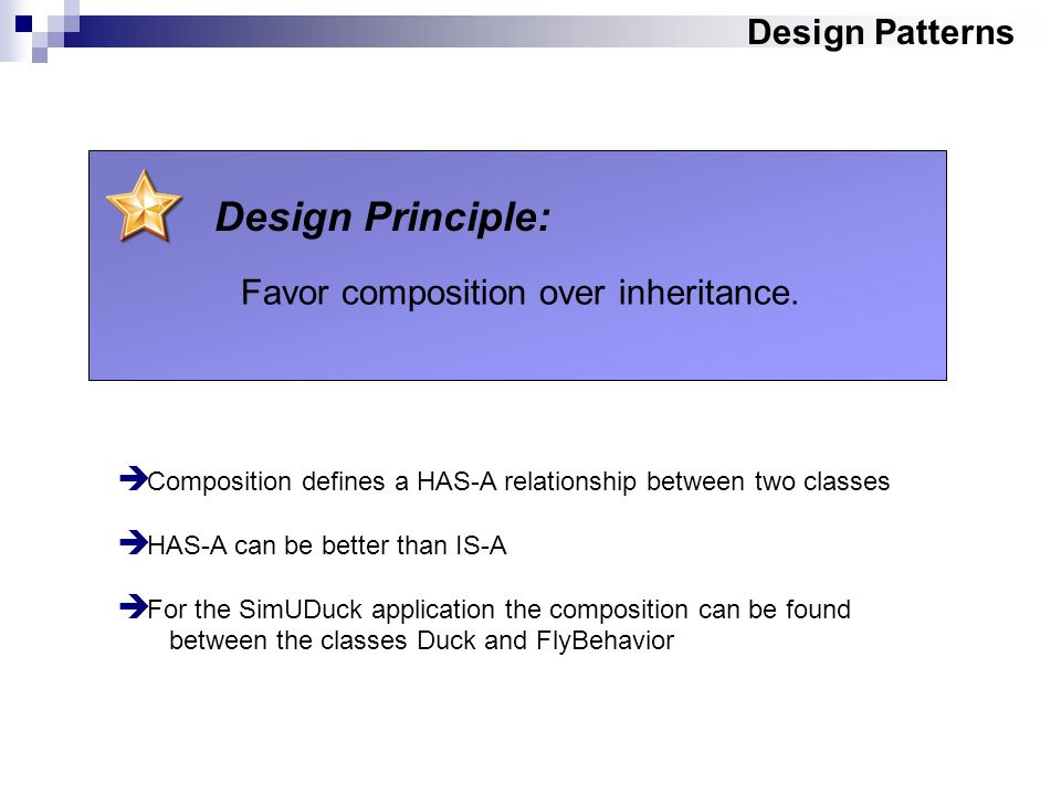 Design Patterns Design Principle: Favor composition over inheritance.