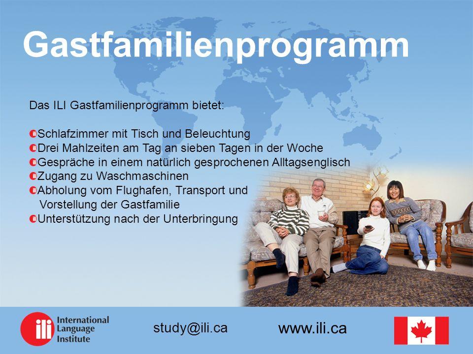 www.ili.ca study@ili.ca Gastfamilienprogramm Das ILI Gastfamilienprogramm bietet: Schlafzimmer mit Tisch und Beleuchtung Drei Mahlzeiten am Tag an sie