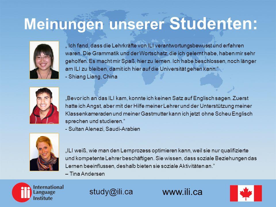 www.ili.ca study@ili.ca Meinungen unserer Studenten: Ich fand, dass die Lehrkräfte von ILI verantwortungsbewusst und erfahren waren. Die Grammatik und