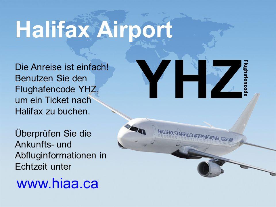 www.ili.ca study@ili.ca Halifax Airport www.hiaa.ca YHZ Flughafencode Die Anreise ist einfach! Benutzen Sie den Flughafencode YHZ, um ein Ticket nach