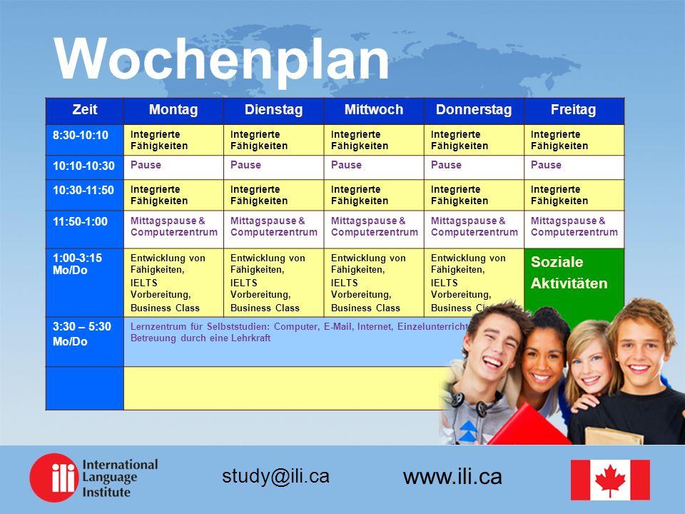 www.ili.ca study@ili.ca Wochenplan ZeitMontagDienstagMittwochDonnerstagFreitag 8:30-10:10 Integrierte Fähigkeiten 10:10-10:30 Pause 10:30-11:50 Integr