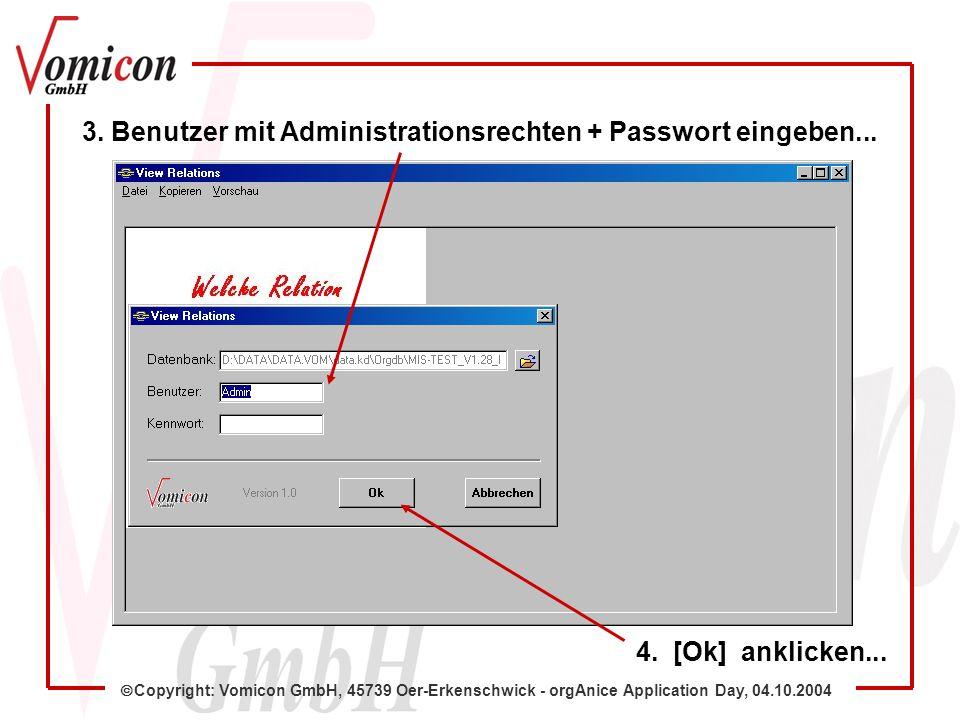 Copyright: Vomicon GmbH, 45739 Oer-Erkenschwick - orgAnice Application Day, 04.10.2004 3. Benutzer mit Administrationsrechten + Passwort eingeben... 4