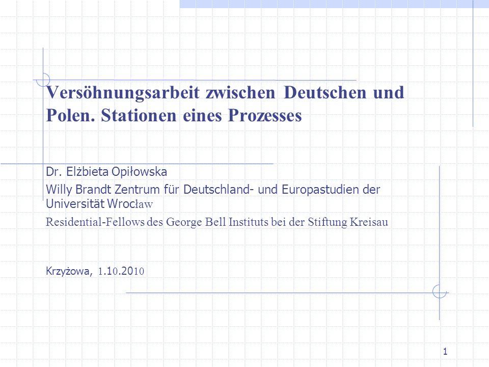1 Versöhnungsarbeit zwischen Deutschen und Polen. Stationen eines Prozesses Dr.