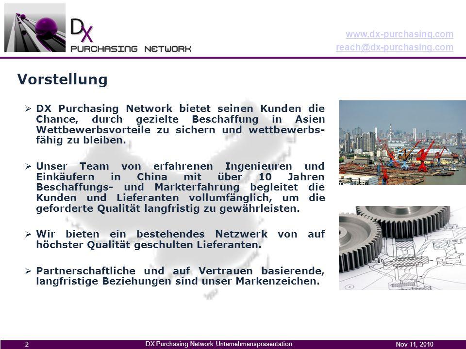 www.dx-purchasing.com reach@dx-purchasing.com DX Purchasing Network Unternehmenspräsentation Nov 11, 2010 2 DX Purchasing Network bietet seinen Kunden die Chance, durch gezielte Beschaffung in Asien Wettbewerbsvorteile zu sichern und wettbewerbs- fähig zu bleiben.
