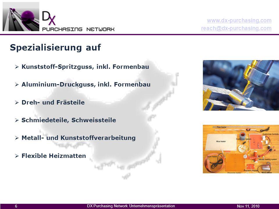 www.dx-purchasing.com reach@dx-purchasing.com DX Purchasing Network Unternehmenspräsentation Nov 11, 2010 6 Kunststoff-Spritzguss, inkl.