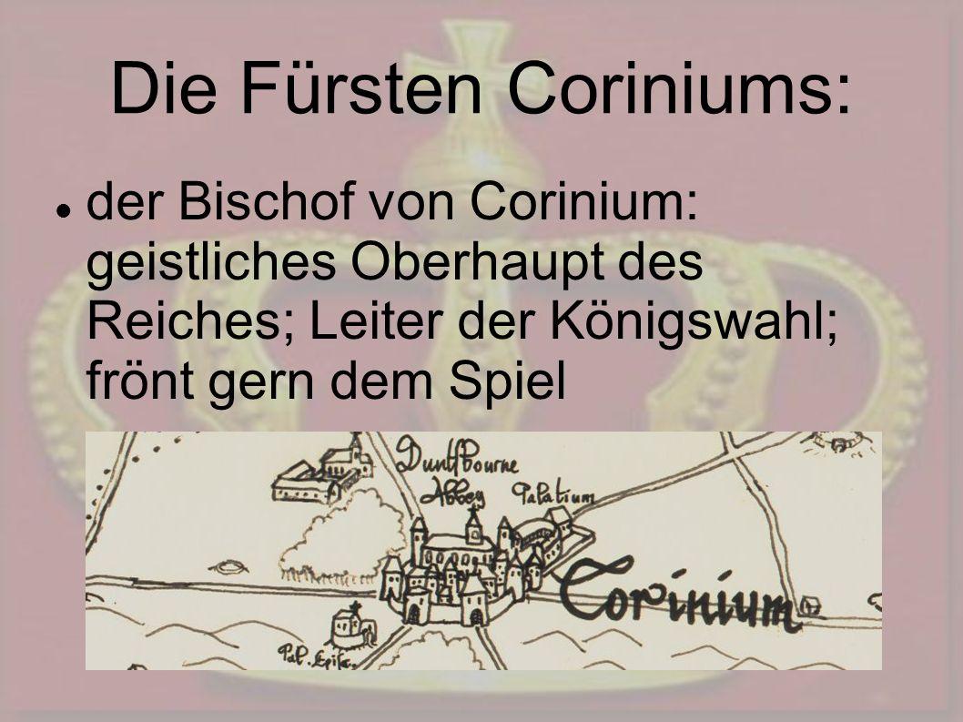 Die Fürsten Coriniums: der Bischof von Corinium: geistliches Oberhaupt des Reiches; Leiter der Königswahl; frönt gern dem Spiel