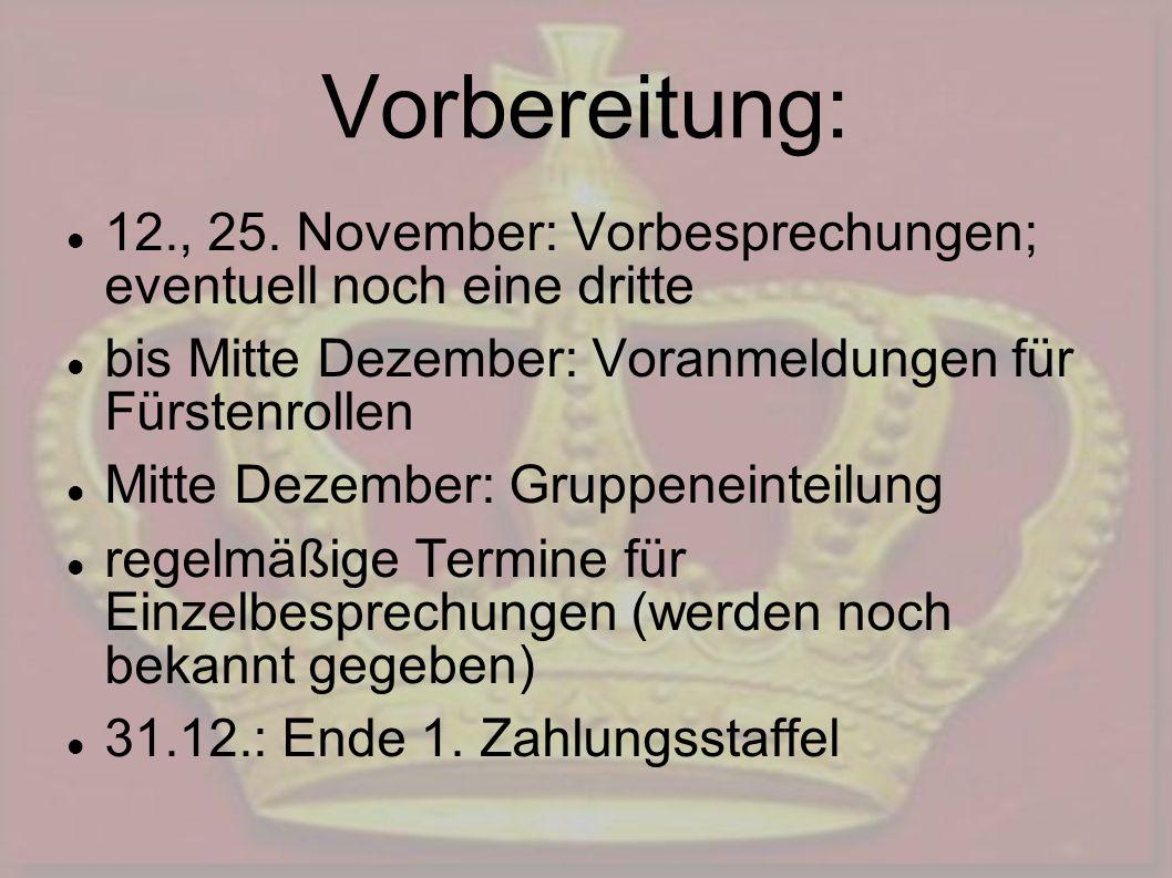 12., 25. November: Vorbesprechungen; eventuell noch eine dritte bis Mitte Dezember: Voranmeldungen für Fürstenrollen Mitte Dezember: Gruppeneinteilung