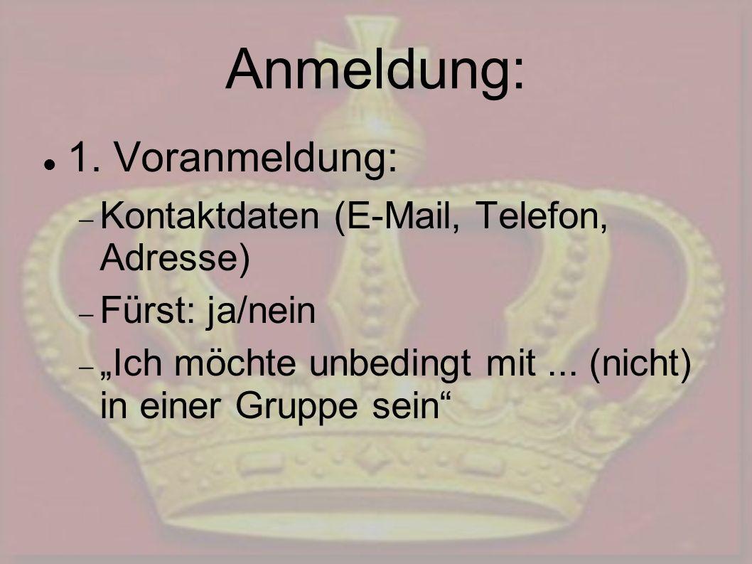 Anmeldung: 1. Voranmeldung: Kontaktdaten (E-Mail, Telefon, Adresse) Fürst: ja/nein Ich möchte unbedingt mit... (nicht) in einer Gruppe sein