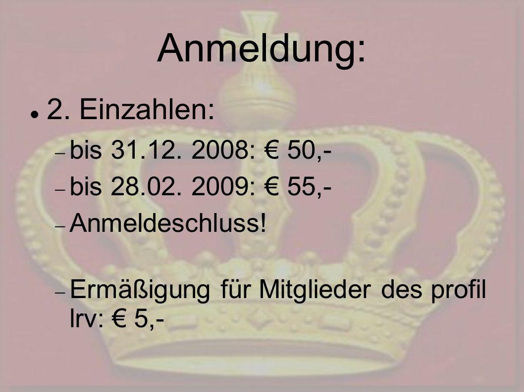 Anmeldung: 2. Einzahlen: bis 31.12. 2008: 50,- bis 28.02.