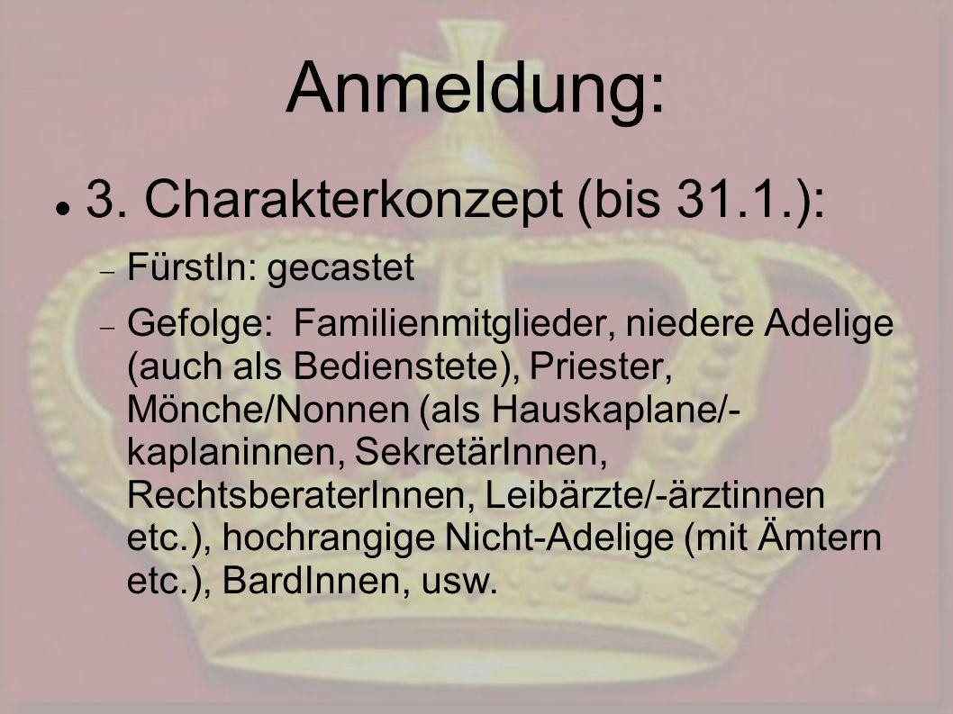 Anmeldung: 3. Charakterkonzept (bis 31.1.): FürstIn: gecastet Gefolge: Familienmitglieder, niedere Adelige (auch als Bedienstete), Priester, Mönche/No