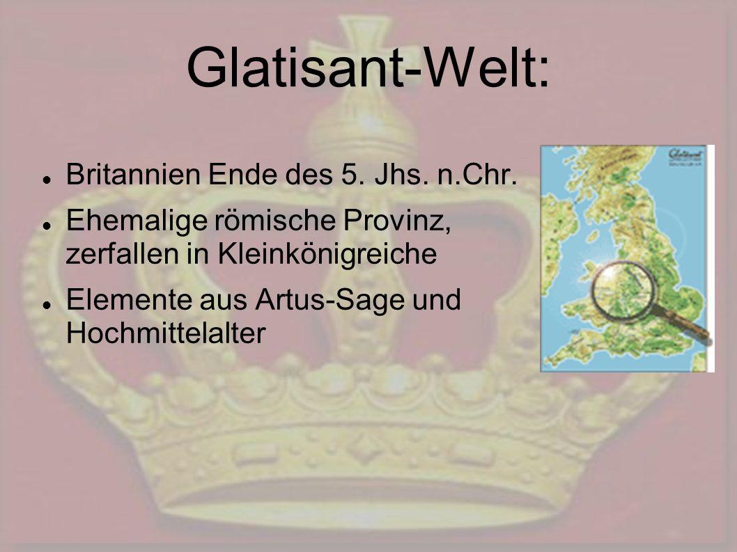 Glatisant-Welt: Britannien Ende des 5. Jhs. n.Chr. Ehemalige römische Provinz, zerfallen in Kleinkönigreiche Elemente aus Artus-Sage und Hochmittelalt