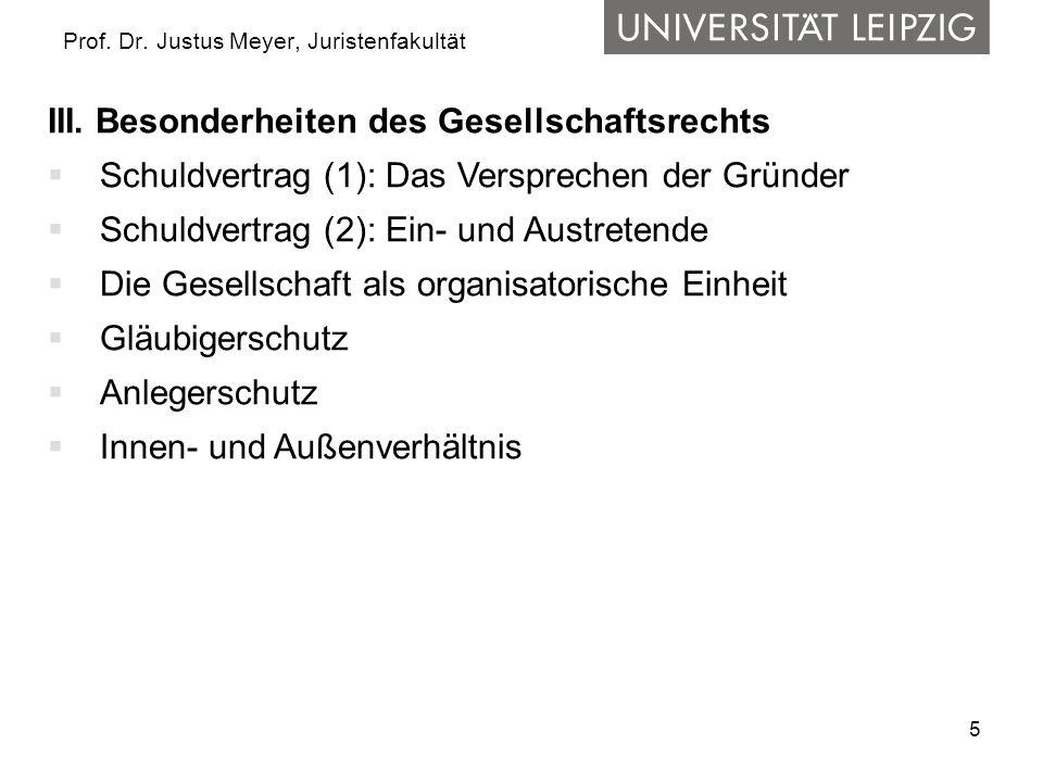 5 Prof. Dr. Justus Meyer, Juristenfakultät III. Besonderheiten des Gesellschaftsrechts Schuldvertrag (1): Das Versprechen der Gründer Schuldvertrag (2