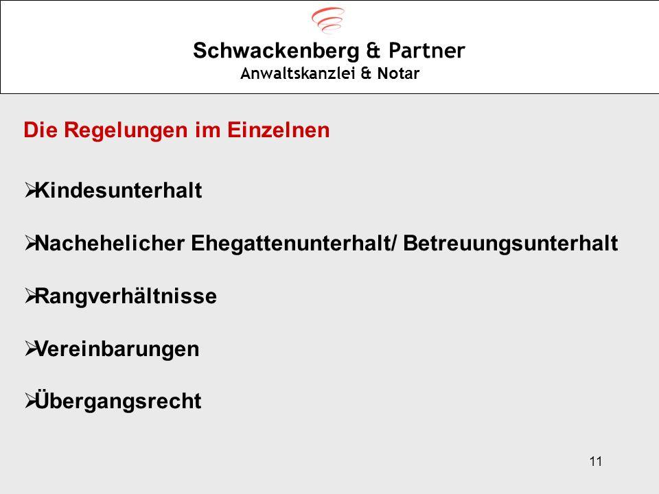 11 Schwackenberg & Partner Anwaltskanzlei & Notar Die Regelungen im Einzelnen Kindesunterhalt Nachehelicher Ehegattenunterhalt/ Betreuungsunterhalt Ra