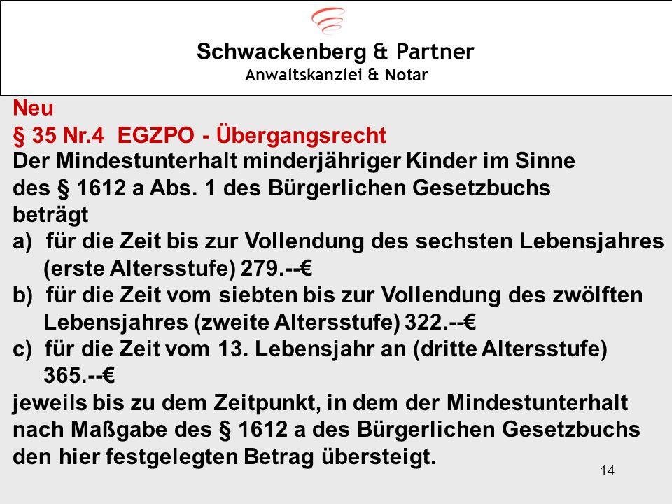 14 Schwackenberg & Partner Anwaltskanzlei & Notar Neu § 35 Nr.4 EGZPO - Übergangsrecht Der Mindestunterhalt minderjähriger Kinder im Sinne des § 1612