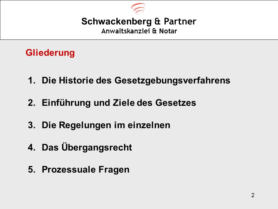 2 Schwackenberg & Partner Anwaltskanzlei & Notar Gliederung 1.Die Historie des Gesetzgebungsverfahrens 2.Einführung und Ziele des Gesetzes 3.Die Regel