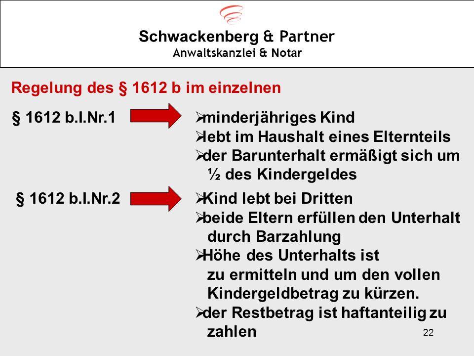 22 Schwackenberg & Partner Anwaltskanzlei & Notar Regelung des § 1612 b im einzelnen § 1612 b.I.Nr.1 minderjähriges Kind lebt im Haushalt eines Eltern