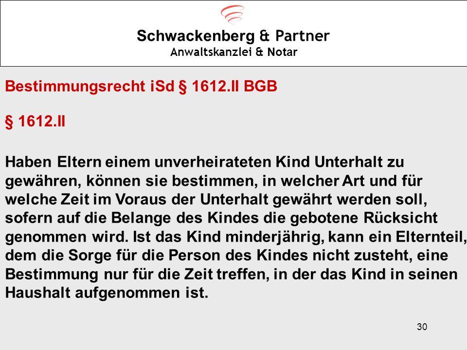 30 Schwackenberg & Partner Anwaltskanzlei & Notar Bestimmungsrecht iSd § 1612.II BGB § 1612.II Haben Eltern einem unverheirateten Kind Unterhalt zu ge
