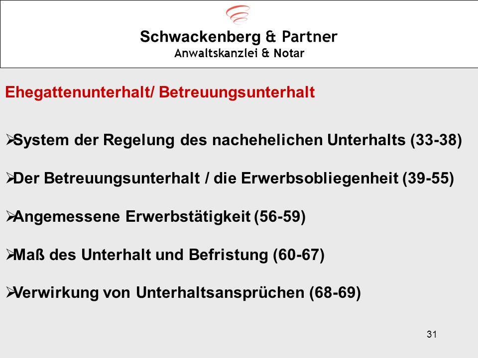 31 Schwackenberg & Partner Anwaltskanzlei & Notar Ehegattenunterhalt/ Betreuungsunterhalt System der Regelung des nachehelichen Unterhalts (33-38) Der