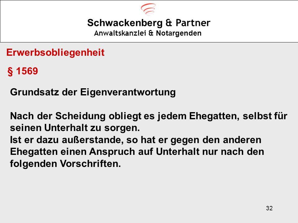 32 Schwackenberg & Partner Anwaltskanzlei & Notargenden Erwerbsobliegenheit § 1569 Grundsatz der Eigenverantwortung Nach der Scheidung obliegt es jede
