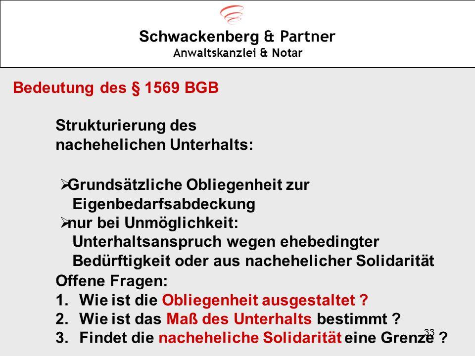 33 Schwackenberg & Partner Anwaltskanzlei & Notar Bedeutung des § 1569 BGB Strukturierung des nachehelichen Unterhalts: Grundsätzliche Obliegenheit zu