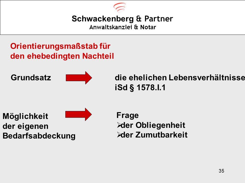 35 Schwackenberg & Partner Anwaltskanzlei & Notar Orientierungsmaßstab für den ehebedingten Nachteil die ehelichen Lebensverhältnisse iSd § 1578.I.1 G