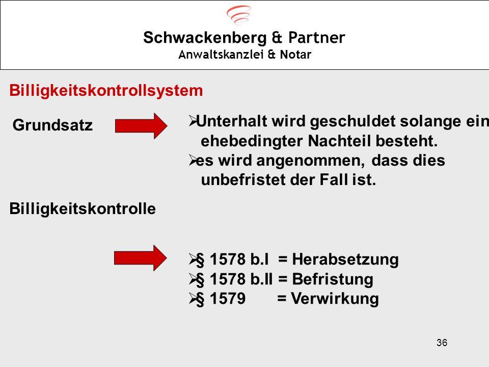 36 Schwackenberg & Partner Anwaltskanzlei & Notar Billigkeitskontrollsystem Grundsatz Unterhalt wird geschuldet solange ein ehebedingter Nachteil best