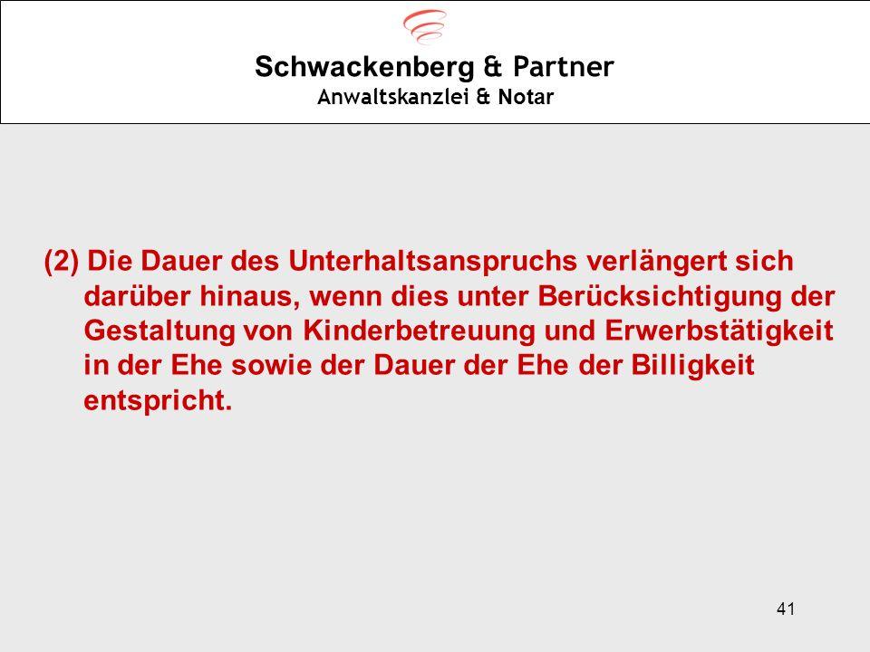 41 Schwackenberg & Partner Anwaltskanzlei & Notar (2) Die Dauer des Unterhaltsanspruchs verlängert sich darüber hinaus, wenn dies unter Berücksichtigu
