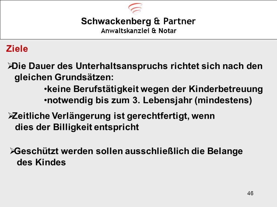 46 Schwackenberg & Partner Anwaltskanzlei & Notar Ziele Die Dauer des Unterhaltsanspruchs richtet sich nach den gleichen Grundsätzen: keine Berufstäti