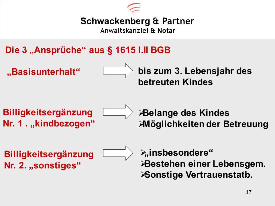 47 Schwackenberg & Partner Anwaltskanzlei & Notar Die 3 Ansprüche aus § 1615 l.II BGB Basisunterhalt Billigkeitsergänzung Nr. 1. kindbezogen Billigkei