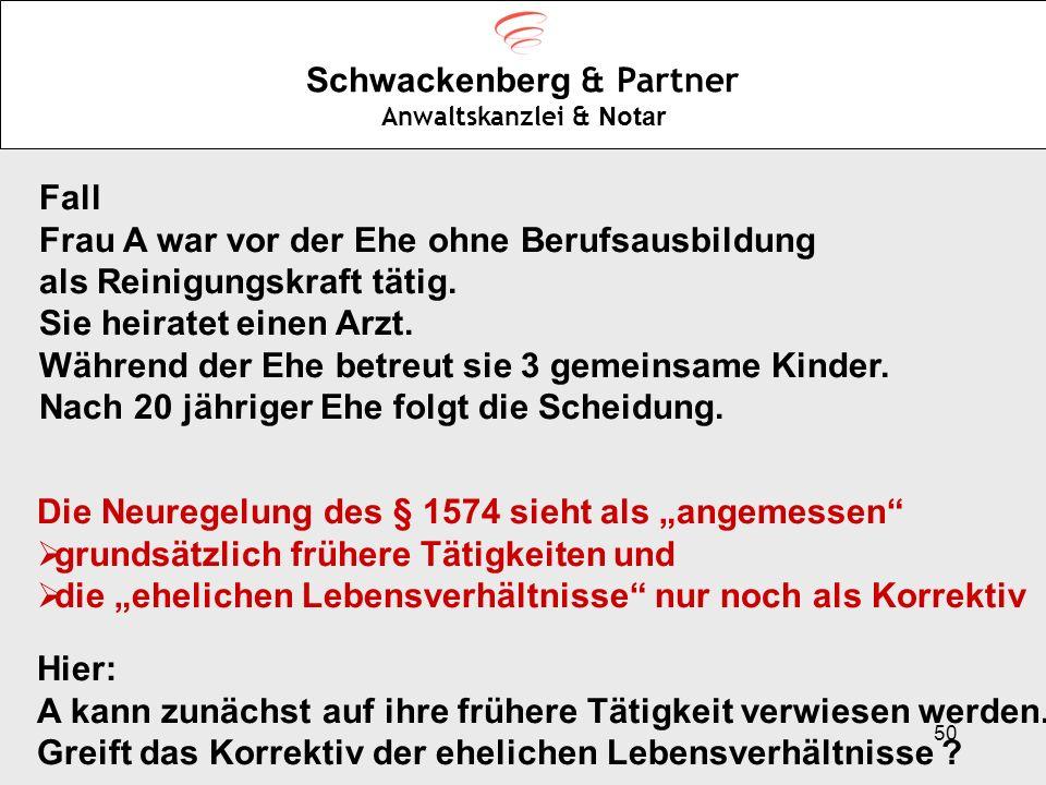 50 Schwackenberg & Partner Anwaltskanzlei & Notar Fall Frau A war vor der Ehe ohne Berufsausbildung als Reinigungskraft tätig. Sie heiratet einen Arzt