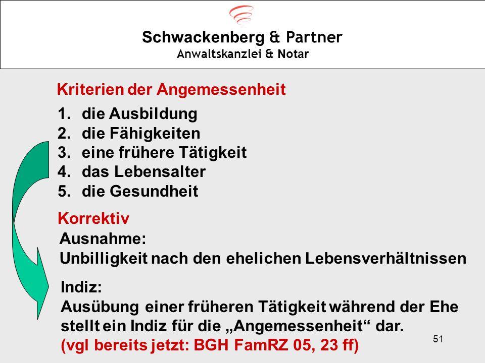 51 Schwackenberg & Partner Anwaltskanzlei & Notar Kriterien der Angemessenheit 1.die Ausbildung 2.die Fähigkeiten 3.eine frühere Tätigkeit 4.das Leben