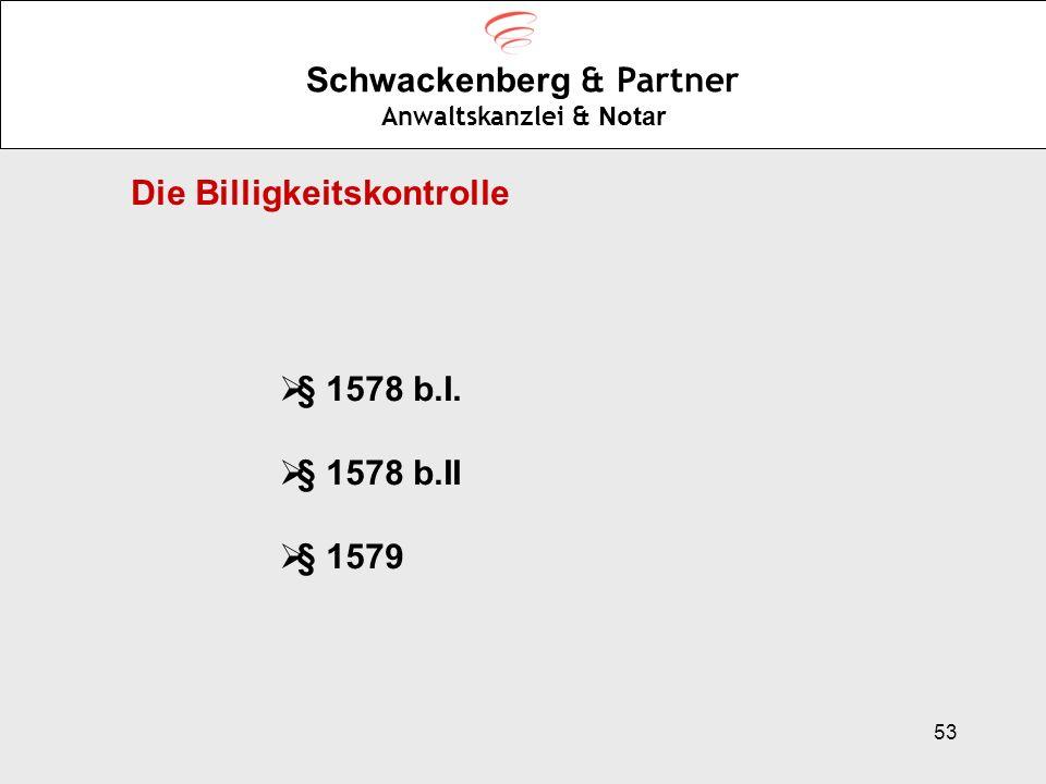 53 Schwackenberg & Partner Anwaltskanzlei & Notar Die Billigkeitskontrolle § 1578 b.I. § 1578 b.II § 1579