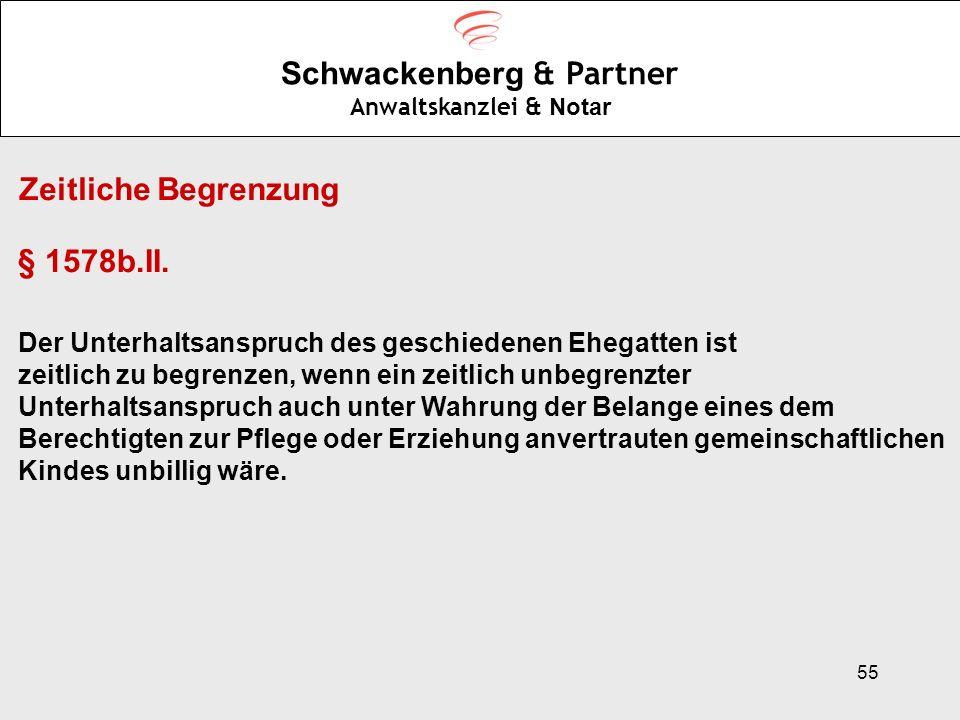 55 Schwackenberg & Partner Anwaltskanzlei & Notar Zeitliche Begrenzung § 1578b.II. Der Unterhaltsanspruch des geschiedenen Ehegatten ist zeitlich zu b