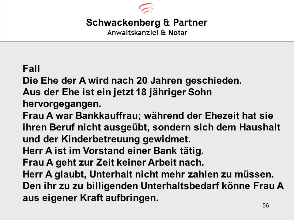 56 Schwackenberg & Partner Anwaltskanzlei & Notar Fall Die Ehe der A wird nach 20 Jahren geschieden. Aus der Ehe ist ein jetzt 18 jähriger Sohn hervor