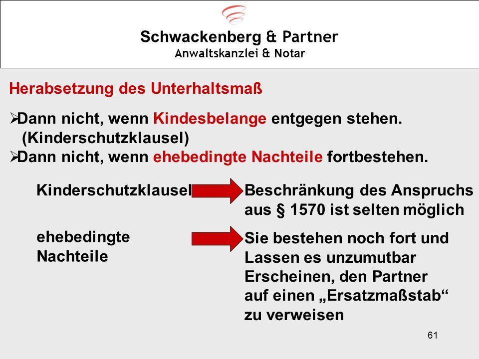 61 Schwackenberg & Partner Anwaltskanzlei & Notar Herabsetzung des Unterhaltsmaß Dann nicht, wenn Kindesbelange entgegen stehen. (Kinderschutzklausel)