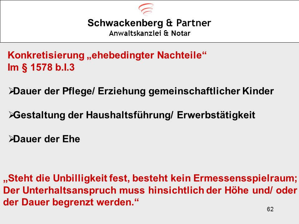 62 Schwackenberg & Partner Anwaltskanzlei & Notar Konkretisierung ehebedingter Nachteile Im § 1578 b.I.3 Dauer der Pflege/ Erziehung gemeinschaftliche