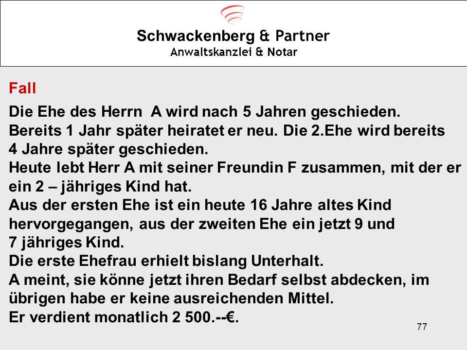 77 Schwackenberg & Partner Anwaltskanzlei & Notar Fall Die Ehe des Herrn A wird nach 5 Jahren geschieden. Bereits 1 Jahr später heiratet er neu. Die 2