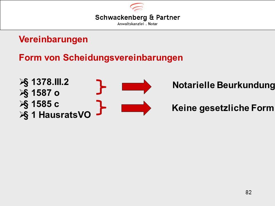 82 Schwackenberg & Partner Anwaltskanzlei. Notar Form von Scheidungsvereinbarungen § 1378.III.2 § 1587 o § 1585 c § 1 HausratsVO Notarielle Beurkundun
