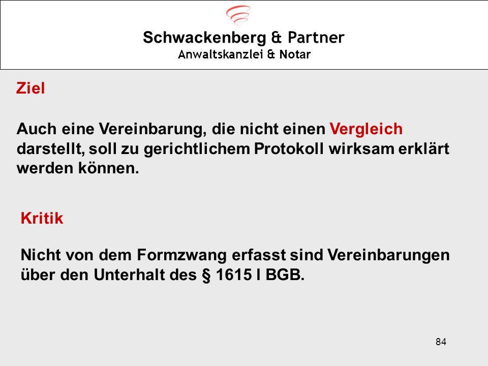 84 Schwackenberg & Partner Anwaltskanzlei & Notar Ziel Auch eine Vereinbarung, die nicht einen Vergleich darstellt, soll zu gerichtlichem Protokoll wi