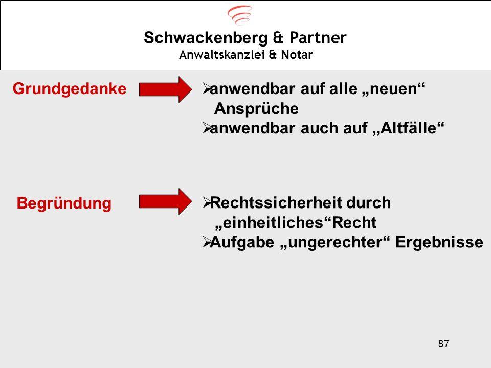 87 Schwackenberg & Partner Anwaltskanzlei & Notar Grundgedanke anwendbar auf alle neuen Ansprüche anwendbar auch auf Altfälle Begründung Rechtssicherh