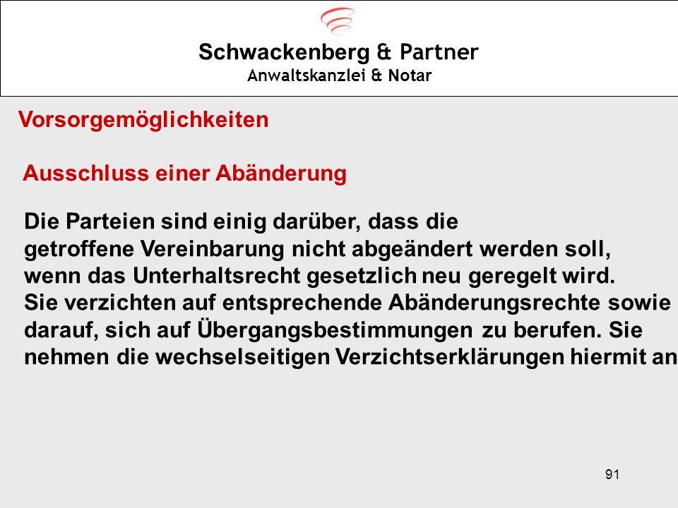 91 Schwackenberg & Partner Anwaltskanzlei & Notar Vorsorgemöglichkeiten Ausschluss einer Abänderung Die Parteien sind einig darüber, dass die getroffe