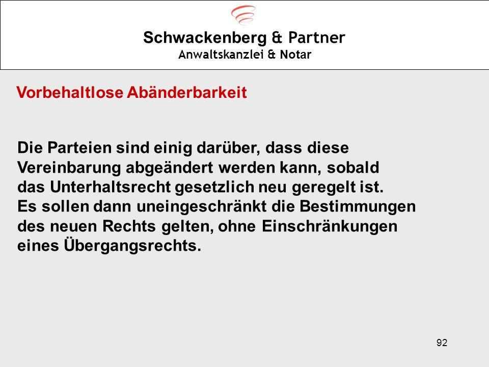 92 Schwackenberg & Partner Anwaltskanzlei & Notar Vorbehaltlose Abänderbarkeit Die Parteien sind einig darüber, dass diese Vereinbarung abgeändert wer
