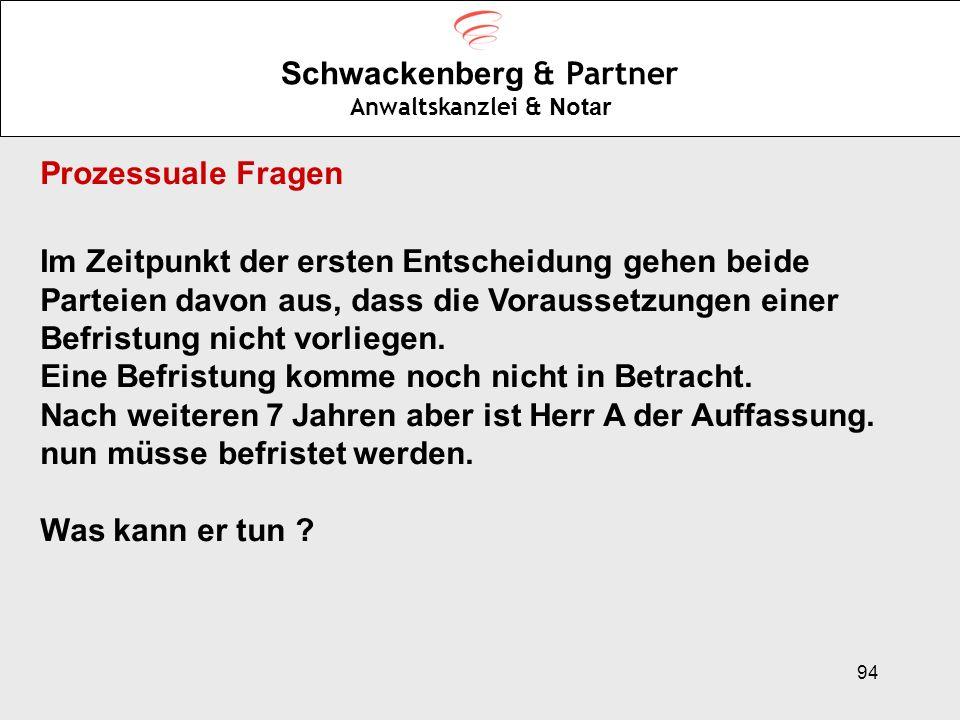 94 Schwackenberg & Partner Anwaltskanzlei & Notar Prozessuale Fragen Im Zeitpunkt der ersten Entscheidung gehen beide Parteien davon aus, dass die Vor