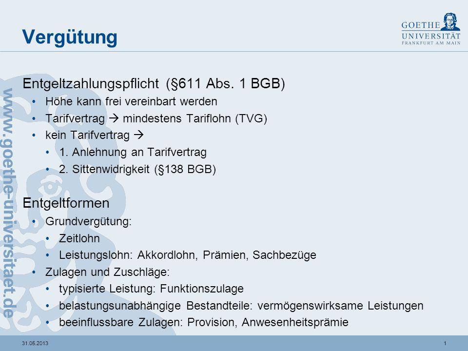 131.05.2013 Vergütung Entgeltzahlungspflicht (§611 Abs. 1 BGB) Höhe kann frei vereinbart werden Tarifvertrag mindestens Tariflohn (TVG) kein Tarifvert