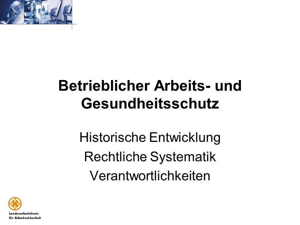 Betrieblicher Arbeits- und Gesundheitsschutz Historische Entwicklung Rechtliche Systematik Verantwortlichkeiten