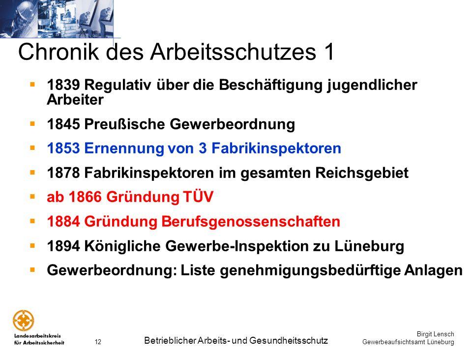 Birgit Lensch Gewerbeaufsichtsamt Lüneburg Betrieblicher Arbeits- und Gesundheitsschutz 12 Chronik des Arbeitsschutzes 1 1839 Regulativ über die Besch
