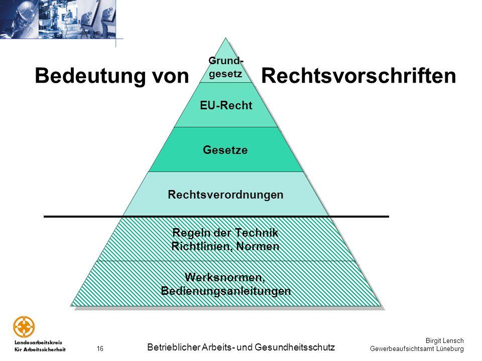 Birgit Lensch Gewerbeaufsichtsamt Lüneburg Betrieblicher Arbeits- und Gesundheitsschutz 16 Grund- gesetz EU-Recht Gesetze Rechtsverordnungen Regeln de