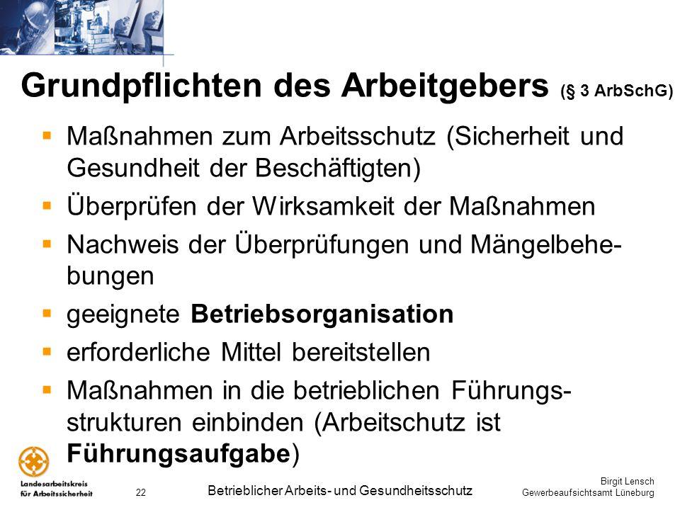 Birgit Lensch Gewerbeaufsichtsamt Lüneburg Betrieblicher Arbeits- und Gesundheitsschutz 22 Grundpflichten des Arbeitgebers (§ 3 ArbSchG) Maßnahmen zum