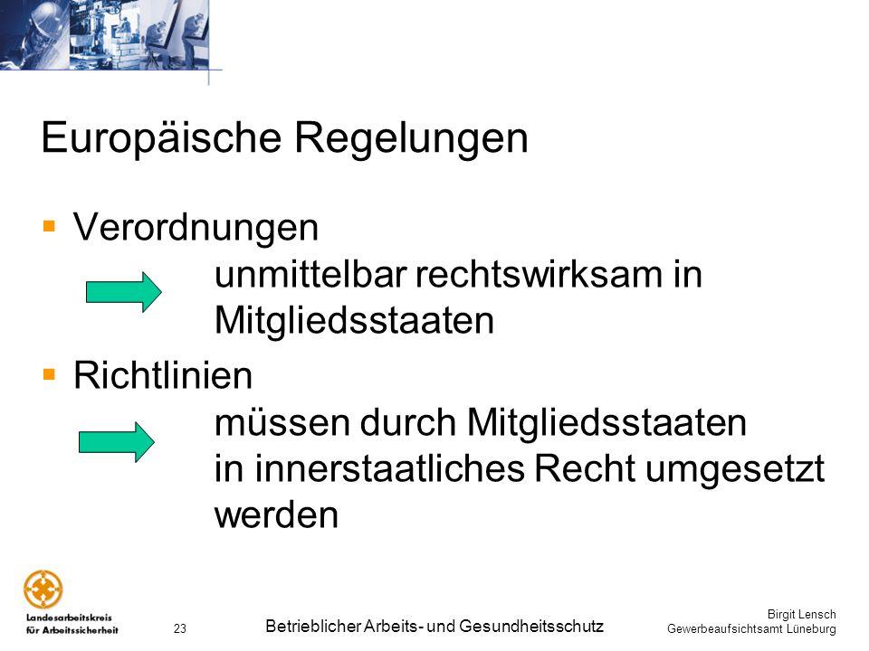 Birgit Lensch Gewerbeaufsichtsamt Lüneburg Betrieblicher Arbeits- und Gesundheitsschutz 23 Europäische Regelungen Verordnungen unmittelbar rechtswirks
