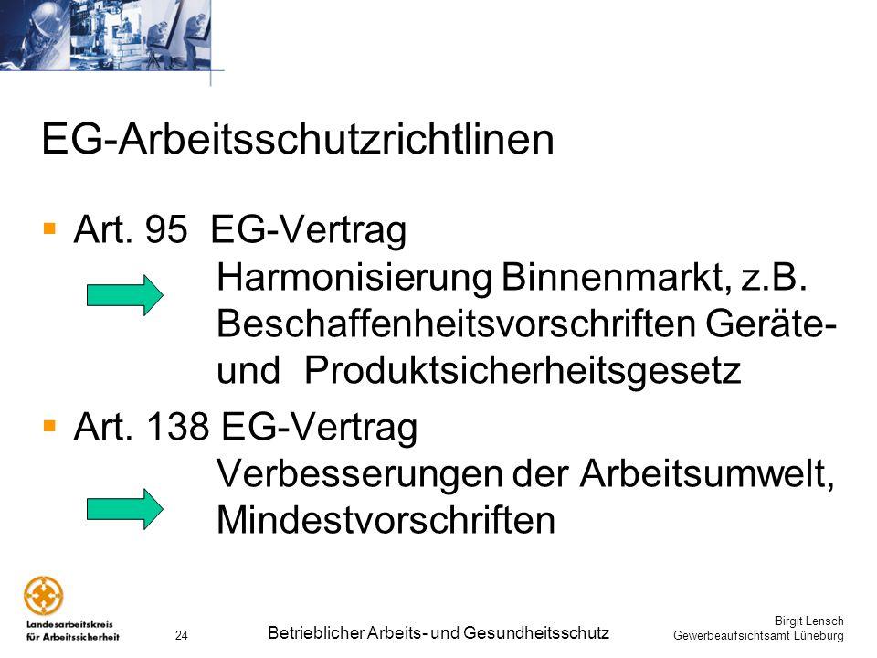 Birgit Lensch Gewerbeaufsichtsamt Lüneburg Betrieblicher Arbeits- und Gesundheitsschutz 24 EG-Arbeitsschutzrichtlinen Art. 95 EG-Vertrag Harmonisierun